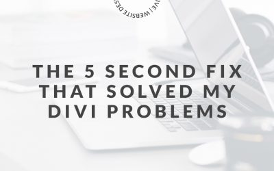 The 5 second fix that solved a lot of my Divi problems